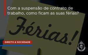 Suspensao De Contrato De Trabalho Dra. Elaine Fernandes Blog - Escritório de Advocacia em Várzea Paulista - SP | Dra Elaine Fernandes