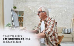Veja Como Pedir Sua Aposentadoria Do Inss Sem Sair De Casa Post (1) Dra. Elaine Fernandes Blog - Escritório de Advocacia em Várzea Paulista - SP | Dra Elaine Fernandes