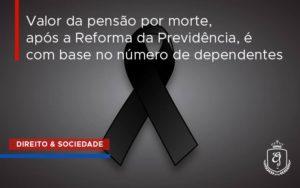 Valor Da Pensão Por Morte, Após A Reforma Da Previdência, é Com Base No Número De Dependentes Dra. Elaine Fernandes Blog - Escritório de Advocacia em Várzea Paulista - SP | Dra Elaine Fernandes