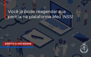 Você Já Pode Reagendar Sua Perícia Na Plataforma Meu Inss! Dra. Elaine Fernandes Blog - Escritório de Advocacia em Várzea Paulista - SP | Dra Elaine Fernandes