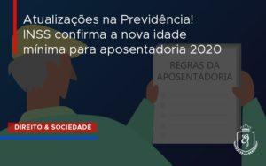 Atualizacoes Na Previdencia Inss Confirma A Nova Idade Minima Para Aposentadoria Dra. Elaine Fernandes Blog - Escritório de Advocacia em Várzea Paulista - SP | Dra Elaine Fernandes