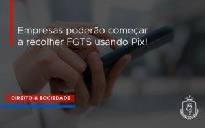 Empresas Poderão Começar A Recolher Fgts Usando Pix Dra. Elaine Fernandes Blog - Escritório de Advocacia em Várzea Paulista - SP | Dra Elaine Fernandes