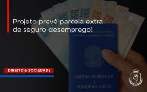 Projeto Prevê Parcela Extra De Seguro Desempre Dra. Elaine Fernandes Blog - Escritório de Advocacia em Várzea Paulista - SP | Dra Elaine Fernandes