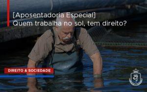 [aposentadoria Especial] Quem Trabalha No Sol, Tem Direito Dra. Elaine Fernandes Blog - Escritório de Advocacia em Várzea Paulista - SP | Dra Elaine Fernandes