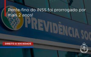 Pente Fino Do Inss Foi Prorrogado Por Mais 2 Anos Dra. Elaine Fernandes Blog - Escritório de Advocacia em Várzea Paulista - SP | Dra Elaine Fernandes