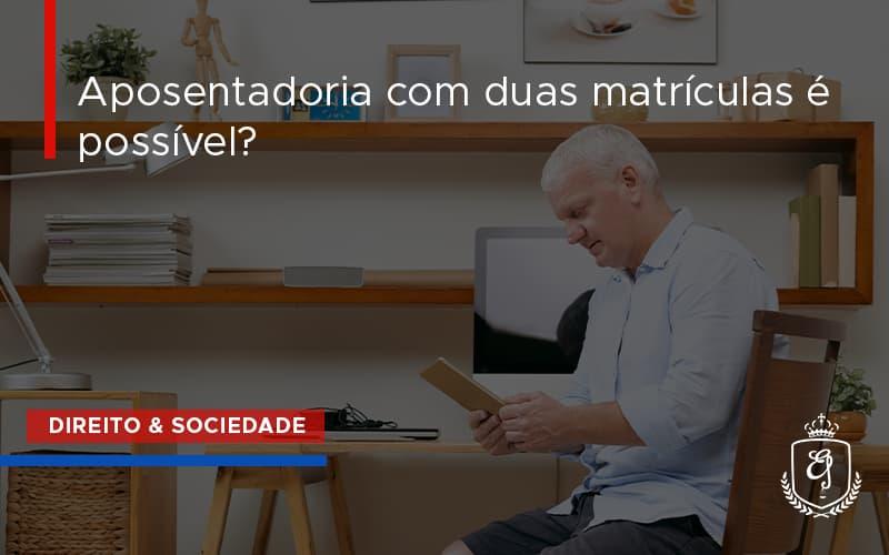 Aposentadoria Com Duas Matrículas é Possível Dra. Elaine Fernandes Blog - Escritório de Advocacia em Várzea Paulista - SP   Dra Elaine Fernandes