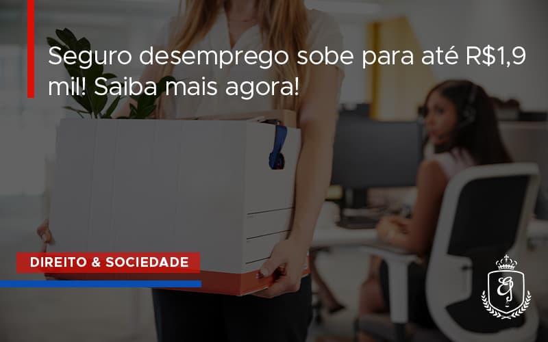 Seguro Desemprego Sobe Para Até R$1,9 Mil! Saiba Mais Agora Dra. Elaine Fernandes Blog - Escritório de Advocacia em Várzea Paulista - SP | Dra Elaine Fernandes