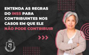 Entenda As Regras Do Inss (1) Dra. Elaine Fernandes Blog - Escritório de Advocacia em Várzea Paulista - SP | Dra Elaine Fernandes
