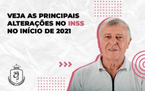Veja As Principais Alterações No Inss No Início De 2021 Dra. Elaine Fernandes Blog - Escritório de Advocacia em Várzea Paulista - SP | Dra Elaine Fernandes