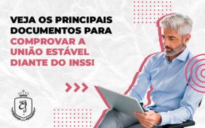 Veja Os Principais Documentos Para Comprovar A União Estável Dra. Elaine Fernandes Blog - Escritório de Advocacia em Várzea Paulista - SP | Dra Elaine Fernandes