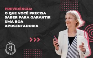 O Que Você Precisa Saber Para Garantir Uma Boa Aposentadoria Dra. Elaine Fernandes Blog - Escritório de Advocacia em Várzea Paulista - SP | Dra Elaine Fernandes
