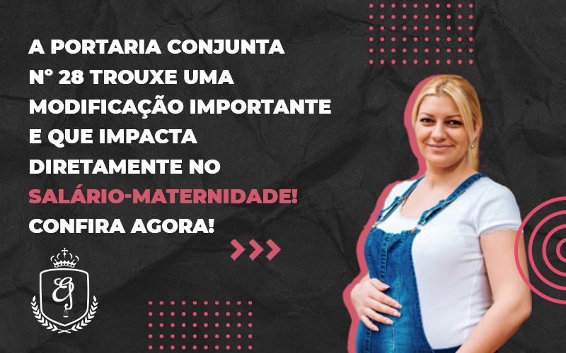 A Portaria Conjunta Nº 28 Trouxe Uma Modificação Importante E Que Impacta Diretamente No Salário Maternidade - Escritório de Advocacia em Várzea Paulista - SP   Dra Elaine Fernandes