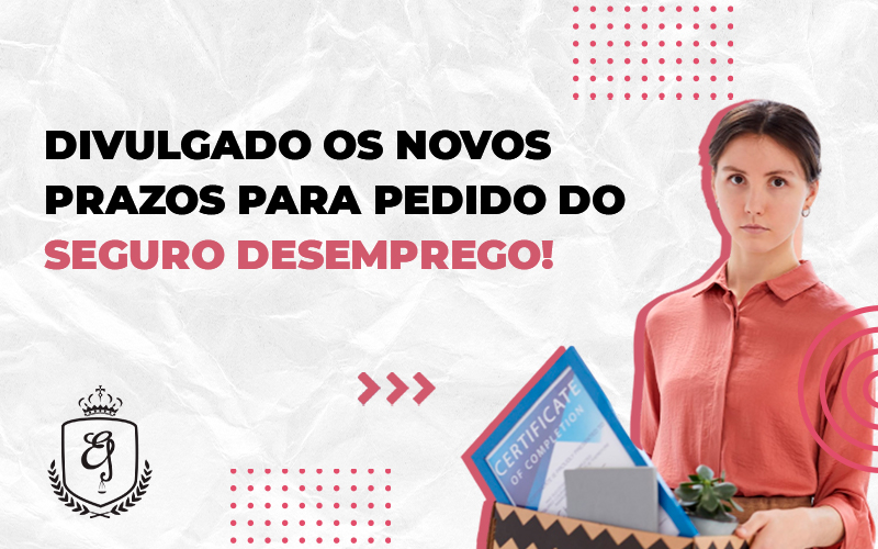 Divulgado Os Novos Prazos Para Pedido Do Seguro Desemprego - Escritório de Advocacia em Várzea Paulista - SP | Dra Elaine Fernandes
