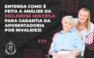 Entenda Como é Feita A Análise Da Esclerose Múltipla Para Garantia Da Aposentadoria Por Invalidez Dra. Elaine Fernandes Blog - Escritório de Advocacia em Várzea Paulista - SP | Dra Elaine Fernandes