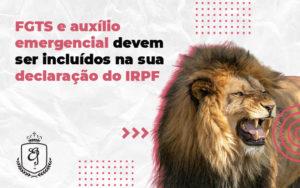 Fgts E Auxílio Emergencial Devem Ser Incluídos Na Sua Declaração Do Irpf - Escritório de Advocacia em Várzea Paulista - SP | Dra Elaine Fernandes