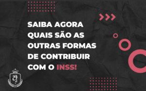 Saiba Agora Quais São As Outras Formas De Contribuir Com O Inss - Escritório de Advocacia em Várzea Paulista - SP | Dra Elaine Fernandes
