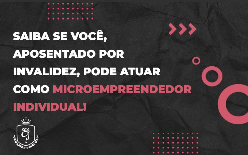 Saiba Se Você, Aposentado Por Invalidez, Pode Atuar Como Microempreendedor Individual - Escritório de Advocacia em Várzea Paulista - SP | Dra Elaine Fernandes