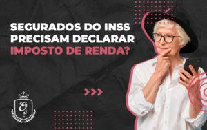 Segurados Do Inss Precisam Declarar Imposto De Renda Dra. Elaine Fernandes Blog - Escritório de Advocacia em Várzea Paulista - SP | Dra Elaine Fernandes