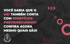 Você Sabia Que O Mei Também Conta Com Benefícios Previdenciários - Escritório de Advocacia em Várzea Paulista - SP | Dra Elaine Fernandes