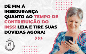 Insegurança Quanto Ao Tempo De Contribuição Do Inss! - Escritório de Advocacia em Várzea Paulista - SP | Dra Elaine Fernandes