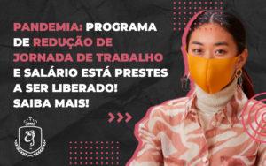 Programa De Redução De Jornada De Trabalho E Salário Está Prestes A Ser Liberado - Escritório de Advocacia em Várzea Paulista - SP | Dra Elaine Fernandes