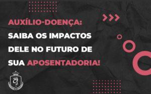 Saiba Os Impactos Dele No Futuro De Sua Aposentador Dra. Elaine Fernandes Blog - Escritório de Advocacia em Várzea Paulista - SP | Dra Elaine Fernandes