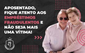 Aposentados Do Inss Estão Sendo Vítima De Empréstimos - Escritório de Advocacia em Várzea Paulista - SP | Dra Elaine Fernandes