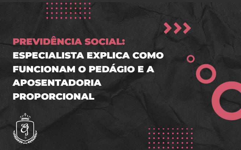 Especialista Explica Como Funcionam O Pedágio E A Aposentadoria Proporcional - Escritório de Advocacia em Várzea Paulista - SP | Dra Elaine Fernandes