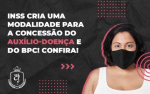 Inss Cria Uma Modalidade Para A Concessão Do Auxílio Doença - Escritório de Advocacia em Várzea Paulista - SP | Dra Elaine Fernandes