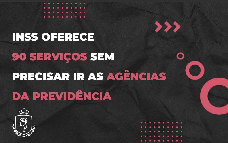 Inss Oferece 90 Serviços Sem Precisar Ir As Agências Da Previdência - Escritório de Advocacia em Várzea Paulista - SP | Dra Elaine Fernandes