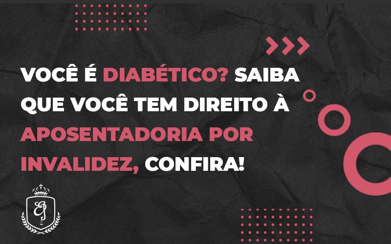 Inssdiabéticos Tem Direito A Aposentadoria Por Invalidez - Escritório de Advocacia em Várzea Paulista - SP | Dra Elaine Fernandes