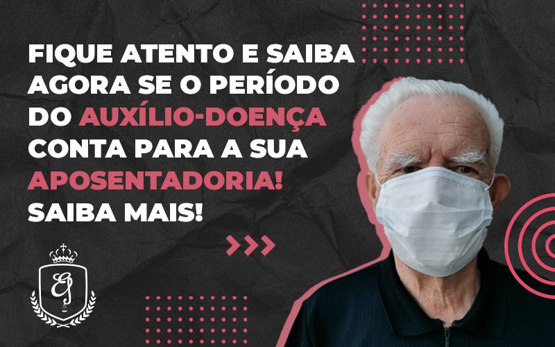 Período Do Auxílio Doença Conta Para A Aposentadoria - Escritório de Advocacia em Várzea Paulista - SP | Dra Elaine Fernandes