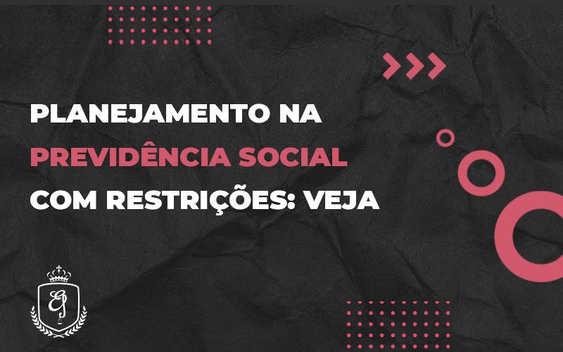 Planejamento Na Previdência Social Com Restrições - Escritório de Advocacia em Várzea Paulista - SP | Dra Elaine Fernandes
