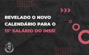 Revelado O Novo Calendário Para O 13° Salário Do Inss - Escritório de Advocacia em Várzea Paulista - SP | Dra Elaine Fernandes