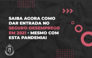 Saiba Agora Como Dar Entrada No Seguro Desemprego Em 2021 Mesmo Com Esta Pandemia - Escritório de Advocacia em Várzea Paulista - SP | Dra Elaine Fernandes