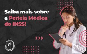 Saiba Mais Sobre A Perícia Médica Do Ins - Escritório de Advocacia em Várzea Paulista - SP | Dra Elaine Fernandes