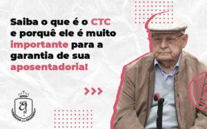 Saiba O Que é O Ctc E Porquê Ele é Muito Importante Para A Garantia De Sua Aposentadoria - Escritório de Advocacia em Várzea Paulista - SP | Dra Elaine Fernandes