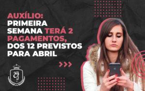 Auxilio Primeira Semana Tera 2 Pagamentos Dos 12 Previstos Para Abril - Escritório de Advocacia em Várzea Paulista - SP | Dra Elaine Fernandes