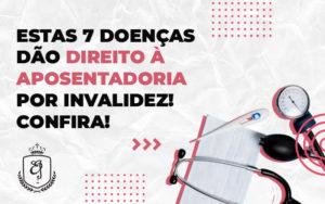 7 Doenças Que Dão Direito A Aposentadoria Por Invalidez - Escritório de Advocacia em Várzea Paulista - SP | Dra Elaine Fernandes