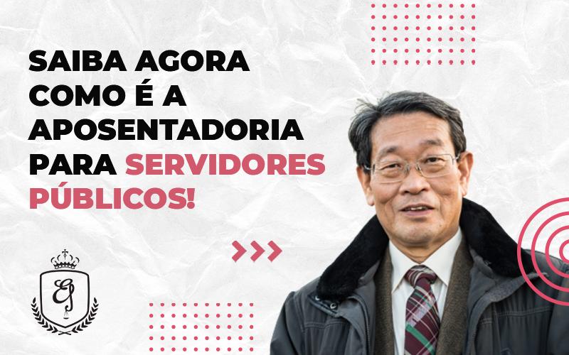 Saiba Agora Como é A Aposentadoria Para Servidores Públicos - Escritório de Advocacia em Várzea Paulista - SP   Dra Elaine Fernandes