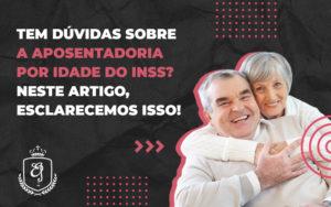 Tem Dúvidas Sobre A Aposentadoria Por Idade Do Inss - Escritório de Advocacia em Várzea Paulista - SP | Dra Elaine Fernandes