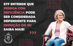 Trabalhador Com Deficiência Pode Ser Considerado Dependente Para Dedução Do Ir - Escritório de Advocacia em Várzea Paulista - SP | Dra Elaine Fernandes