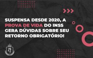 Suspensa Desde 2020 A Prova De Vida Do Inss Gera Duvidas Sobre Seu Retorno Obrigatori - Escritório de Advocacia em Várzea Paulista - SP | Dra Elaine Fernandes