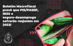 Boletim Macrofiscal Prevê Que Pispasep Inss E Seguro Desemprego Sofrerão Reajustes Em 2022elaine - Escritório de Advocacia em Várzea Paulista - SP | Dra Elaine Fernandes