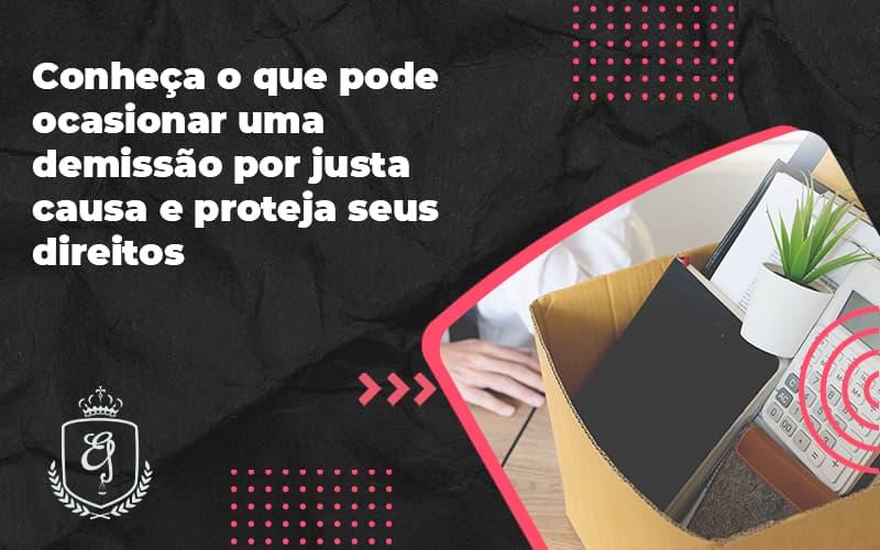 Conheça O Que Pode Ocasionar Uma Demissão Por Justa Causa E Proteja Seus Direitos Elaine - Escritório de Advocacia em Várzea Paulista - SP | Dra Elaine Fernandes