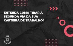 Entenda Como Tirar A Segunda Via Da Sua Carteira De Trabalho Eliana - Escritório de Advocacia em Várzea Paulista - SP | Dra Elaine Fernandes
