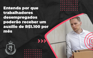 Entenda Por Que Trabalhadores Desempregados Poderão Receber Um Auxílio De R$1.100 Por Mês Elaine - Escritório de Advocacia em Várzea Paulista - SP | Dra Elaine Fernandes