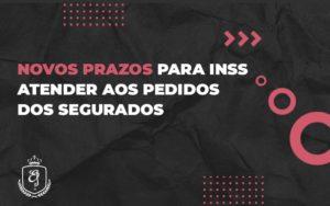 Novos Prazos Para Inss Atender Aos Pedidos Dos Segurados (1) - Escritório de Advocacia em Várzea Paulista - SP | Dra Elaine Fernandes