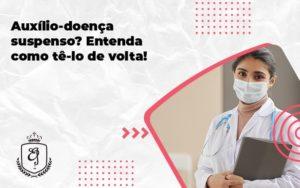 Auxilio Doenca Suspenso Entenda Como Te Lo De Volta Elaine - Escritório de Advocacia em Várzea Paulista - SP | Dra Elaine Fernandes