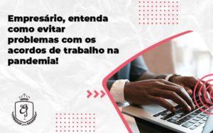 Entenda Como Evitar Problemas Com Os Acordos De Trabalho Na Pandemia - Escritório de Advocacia em Várzea Paulista - SP | Dra Elaine Fernandes